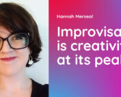 Hannah Merseal – Improvisation is creativity at its peak.
